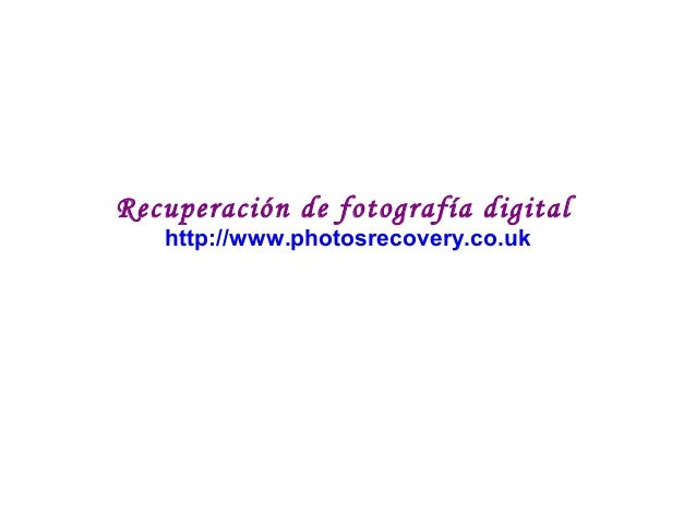 Recuperación de fotografía digital http://www.photosrecovery.co.uk