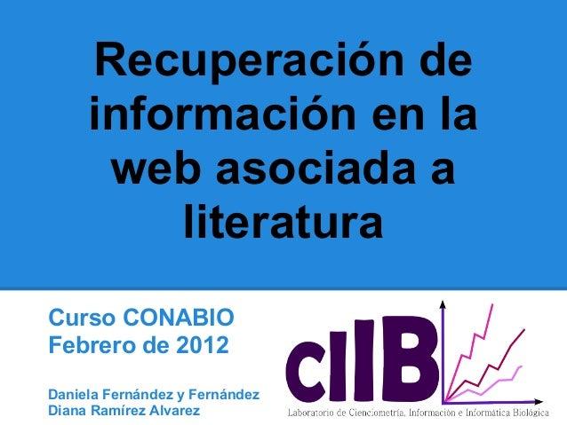 Recuperación de     información en la      web asociada a         literaturaCurso CONABIOFebrero de 2012Daniela Fernández ...