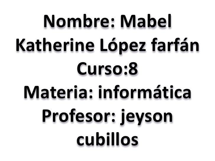 Nombre: Mabel Katherine López farfánCurso:8Materia: informáticaProfesor: jeyson cubillos<br />