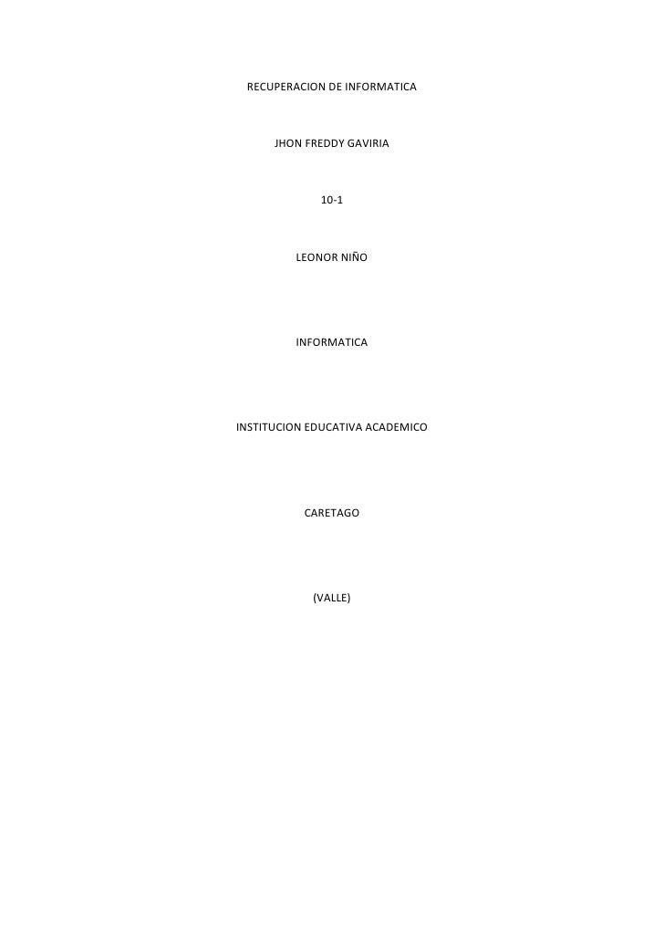 RECUPERACION DE INFORMATICA      JHON FREDDY GAVIRIA             10-1         LEONOR NIÑO         INFORMATICAINSTITUCION E...
