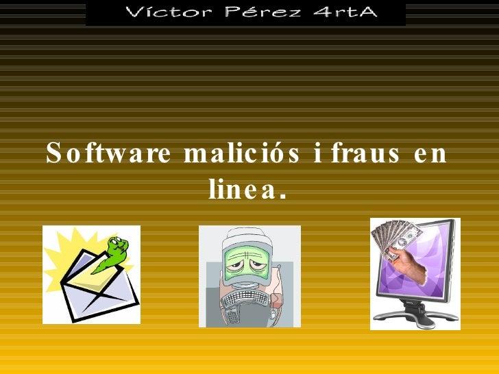 Software maliciós i fraus en linea .