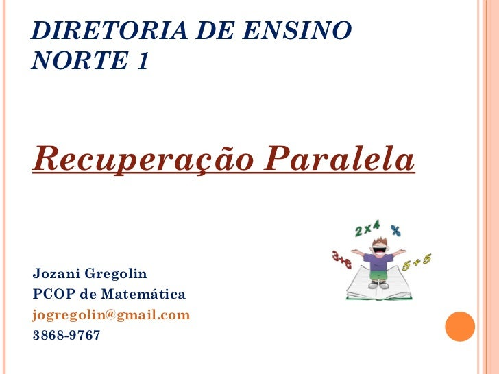 DIRETORIA DE ENSINO NORTE 1  <ul><li>Recuperação Paralela </li></ul><ul><li>Jozani Gregolin  </li></ul><ul><li>PCOP de Mat...