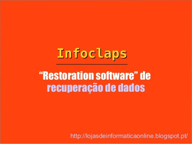 """Infoclaps""""Restoration software"""" de  recuperação de dados      http://lojasdeinformaticaonline.blogspot.pt/"""