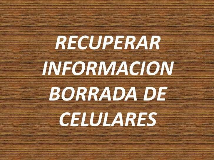 Recuperar informacion borrada de celulares