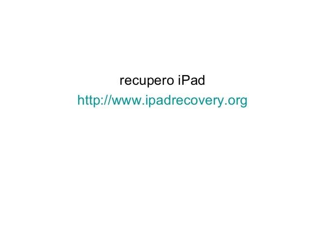 recupero iPad http://www.ipadrecovery.org