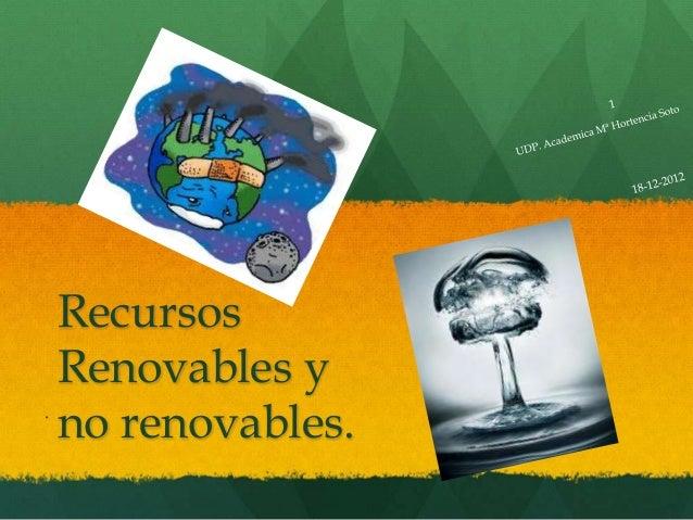 Recursos    Renovables y.    no renovables.