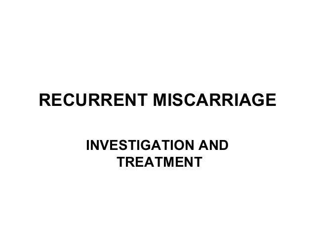 RECURRENT MISCARRIAGE INVESTIGATION AND TREATMENT