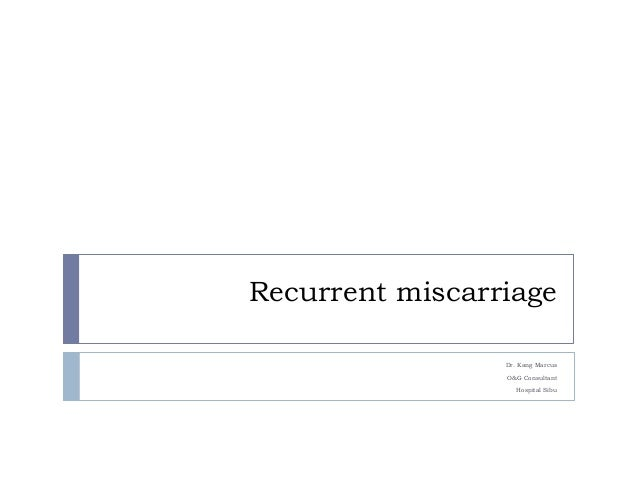 Recurrent miscarriage ppt gynae seminar