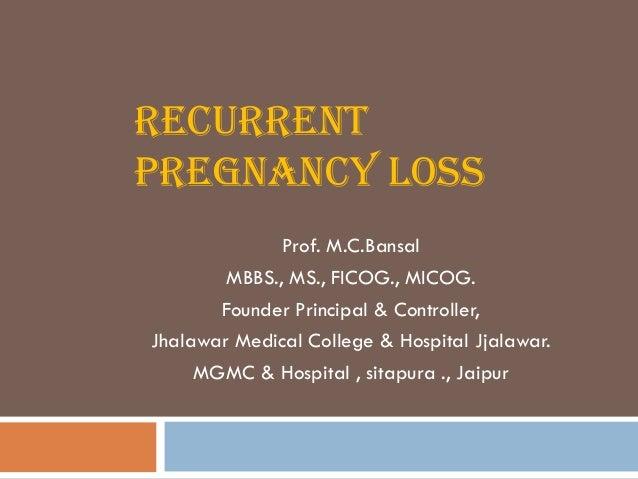 RECURRENTPREGNANCY LOSS              Prof. M.C.Bansal        MBBS., MS., FICOG., MICOG.       Founder Principal & Controll...