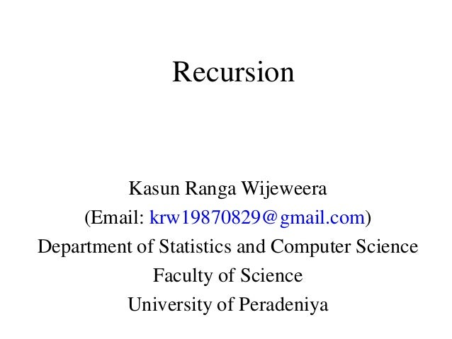 Recursion         Kasun Ranga Wijeweera     (Email: krw19870829@gmail.com)Department of Statistics and Computer Science   ...