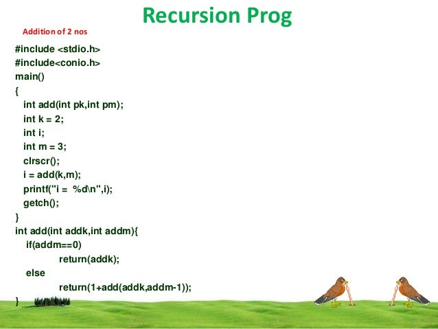 Addition of 2 nos  Recursion Prog  #include <stdio.h> #include<conio.h> main() { int add(int pk,int pm); int k = 2; int i;...