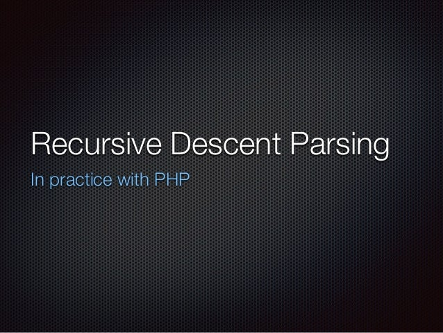 Recursive Descent Parsing In practice with PHP