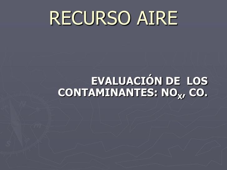 RECURSO AIRE       EVALUACIÓN DE LOS CONTAMINANTES: NOX, CO.