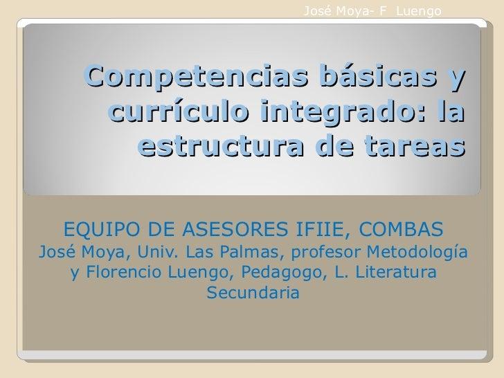 Competencias básicas y currículo integrado: la estructura de tareas EQUIPO DE ASESORES IFIIE, COMBAS José Moya, Univ. Las ...