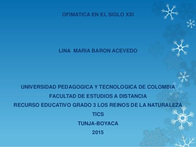 OFIMATICA EN EL SIGLO XXI LINA MARIA BARON ACEVEDO UNIVERSIDAD PEDAGOGICA Y TECNOLOGICA DE COLOMBIA FACULTAD DE ESTUDIOS A...