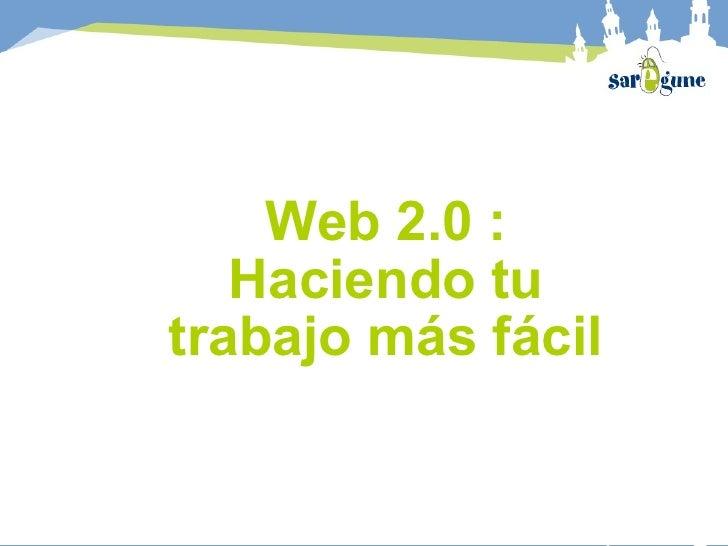 Web 2.0 :    Haciendo tu trabajo más fácil