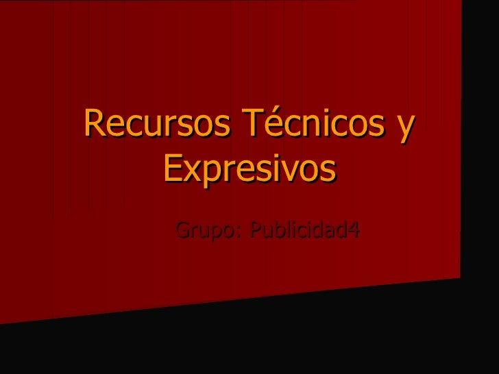 Recursos Técnicos y Expresivos Grupo: Publicidad4