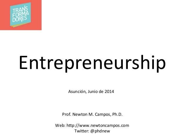 Entrepreneurship   Prof.  Newton  M.  Campos,  Ph.D.      Web:  h;p://www.newtoncampos.com   Twi;er:  ...