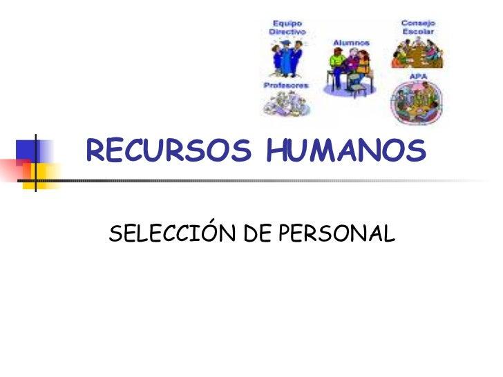 RECURSOS HUMANOS SELECCIÓN DE PERSONAL