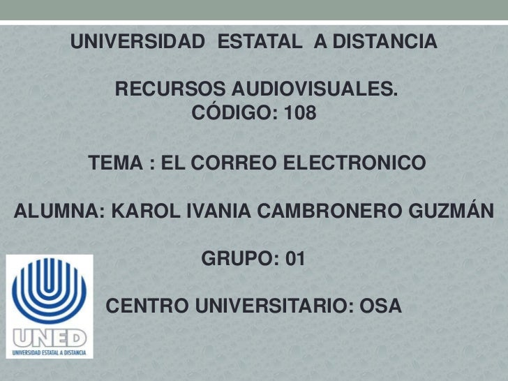 UNIVERSIDAD ESTATAL A DISTANCIA       RECURSOS AUDIOVISUALES.             CÓDIGO: 108     TEMA : EL CORREO ELECTRONICOALUM...
