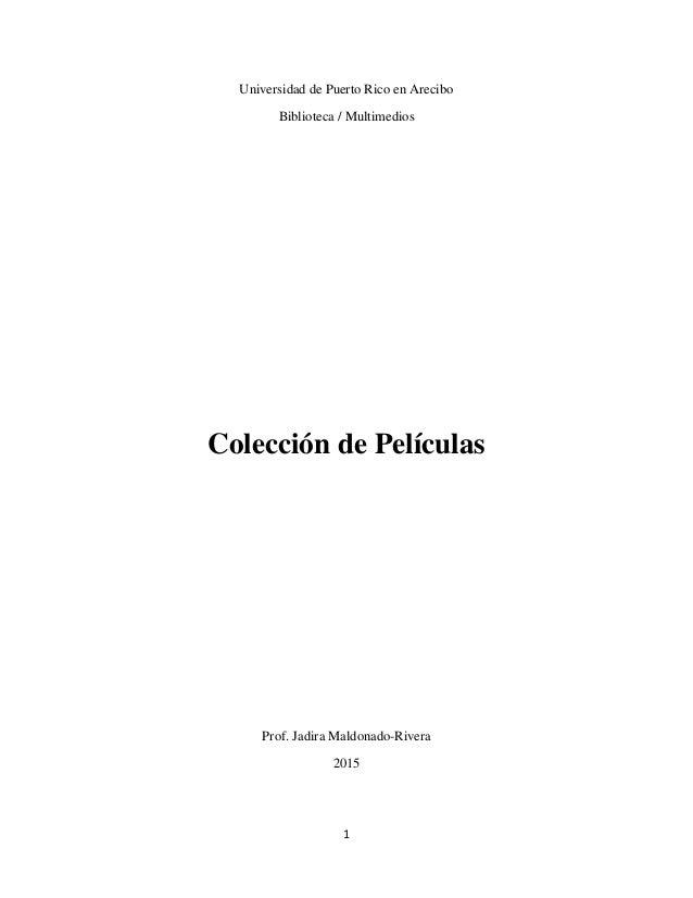 1 Universidad de Puerto Rico en Arecibo Biblioteca / Multimedios Colección de Películas Prof. Jadira Maldonado-Rivera 2015