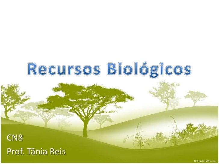 Recursos Biológicos<br />CN8<br />Prof. Tânia Reis<br />