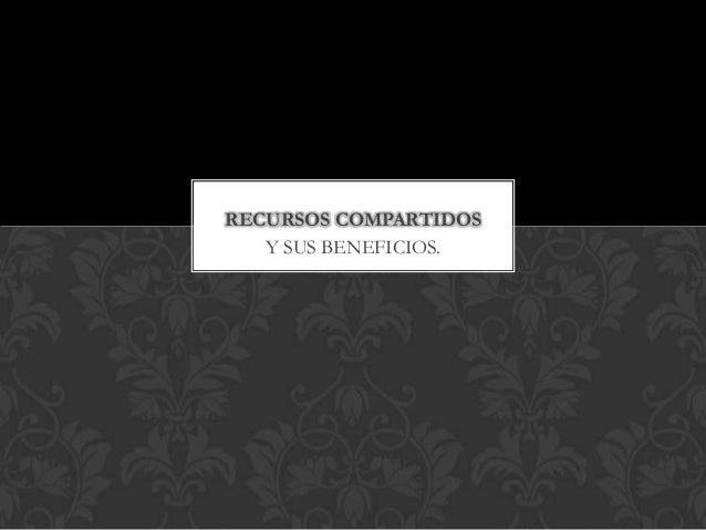 RECURSOS COMPARTIDOS Y SUS BENEFICIOS.