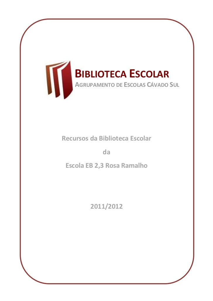 BIBLIOTECA ESCOLAR    AGRUPAMENTO DE ESCOLAS CÁVADO SULRecursos da Biblioteca Escolar             da Escola EB 2,3 Rosa Ra...