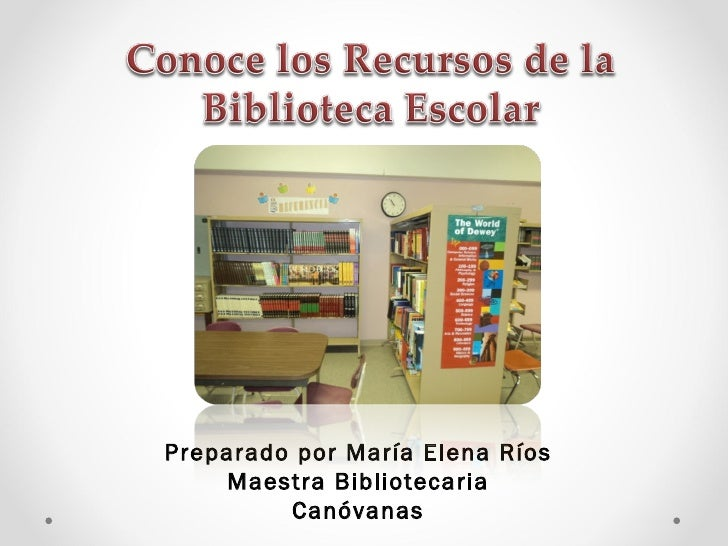 Preparado por María Elena Ríos    Maestra Bibliotecaria         Canóvanas