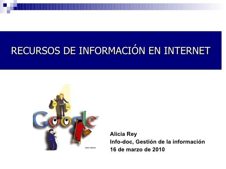 <ul><li>Alicia Rey </li></ul><ul><li>Info-doc, Gestión de la información </li></ul><ul><li>16 de marzo de 2010 </li></ul>R...