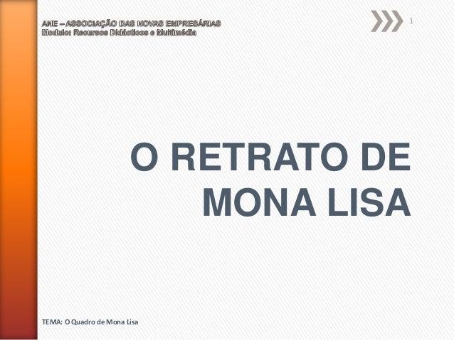 1  O RETRATO DE MONA LISA  TEMA: O Quadro de Mona Lisa