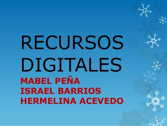 RECURSOS DIGITALES MABEL PEÑA ISRAEL BARRIOS HERMELINA ACEVEDO