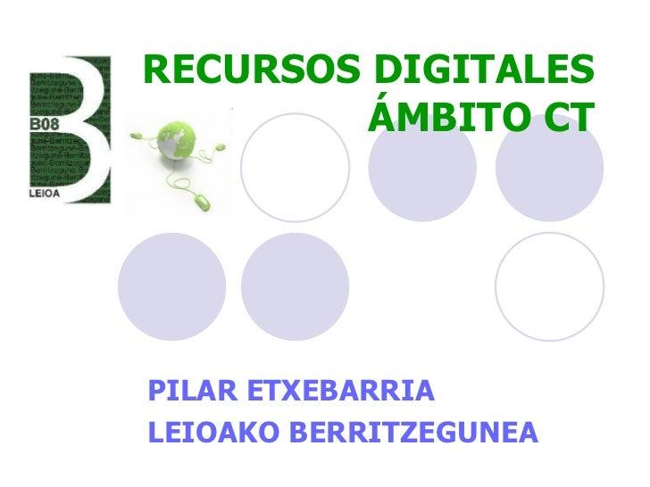 RECURSOS DIGITALES ÁMBITO CT PILAR ETXEBARRIA LEIOAKO BERRITZEGUNEA