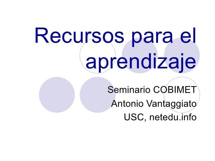 Recursos para el aprendizaje Seminario COBIMET Antonio Vantaggiato USC, netedu.info