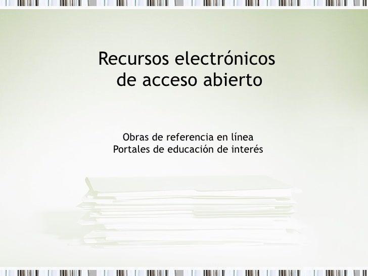 Recursos electrónicos  de acceso abierto Obras de referencia  en línea Portales de educación de interés