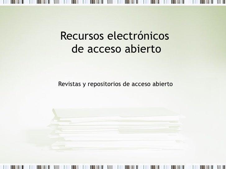 Recursos Electrónicos: Tema Revistas Y Repositorios de acceso abierto