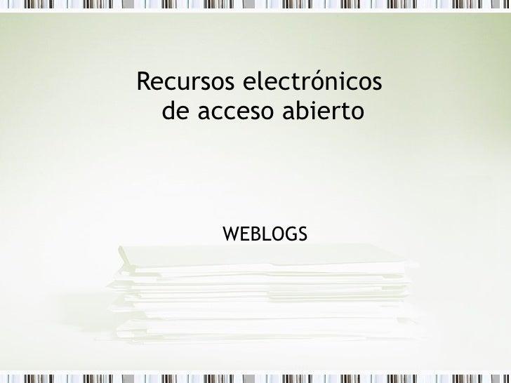 Curso: recursos electrónicos de acceso abierto. Tema: Weblogs