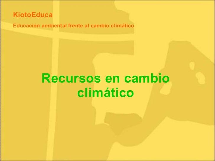 Recursos en cambio climático KiotoEduca Educación ambiental frente al cambio climático