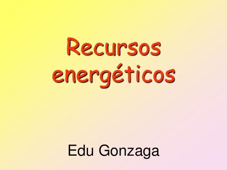 Recursosenergéticos Edu Gonzaga