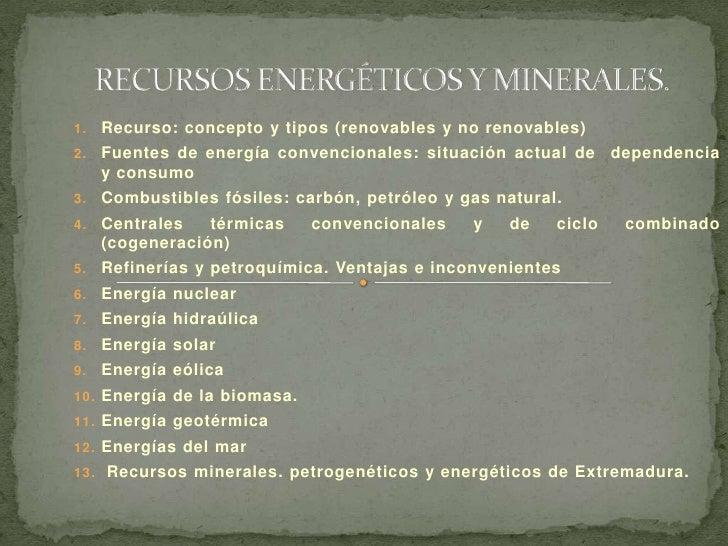 RECURSOS ENERGÉTICOS Y MINERALES.<br />Recurso: concepto y tipos (renovables y no renovables)<br />Fuentes de energía conv...