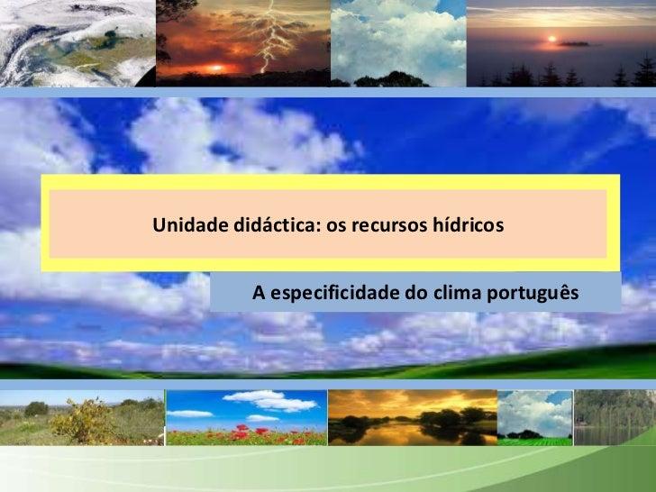 Unidadedidáctica: osrecursoshídricos<br />A especificidade do climaportuguês<br />
