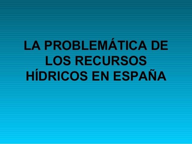 LA PROBLEMÁTICA DE   LOS RECURSOSHÍDRICOS EN ESPAÑA