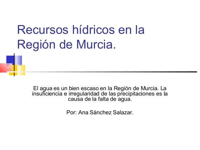 Recursos hídricos en la Región de Murcia.  El agua es un bien escaso en la Región de Murcia. La insuficiencia e irregulari...