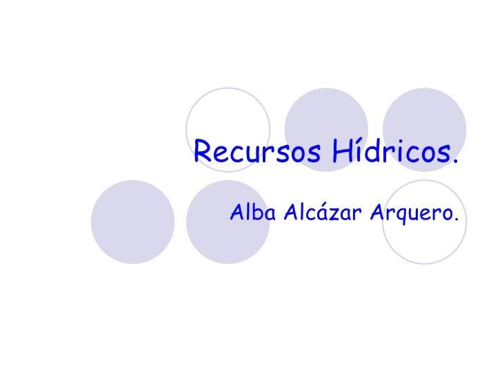 Recursos Hídricos. Alba Alcázar Arquero.