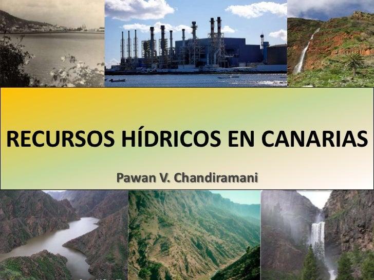 RECURSOS HÍDRICOS EN CANARIAS<br />Pawan V. Chandiramani<br />