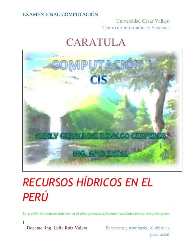 EXAMEN FINAL COMPUTACIÓN Universidad César Vallejo Centro de Informática y Sistemas  CARATULA  RECURSOS HÍDRICOS EN EL PER...