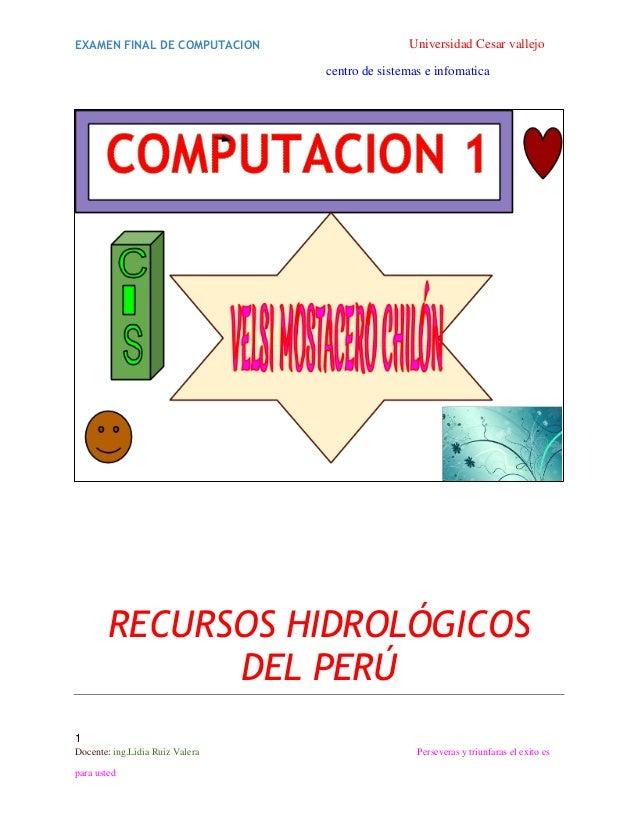 EXAMEN FINAL DE COMPUTACION  Universidad Cesar vallejo centro de sistemas e infomatica  RECURSOS HIDROLÓGICOS DEL PERÚ 1 D...