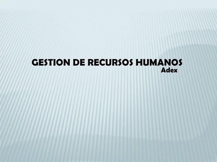 GESTION DE RECURSOS HUMANOS Adex