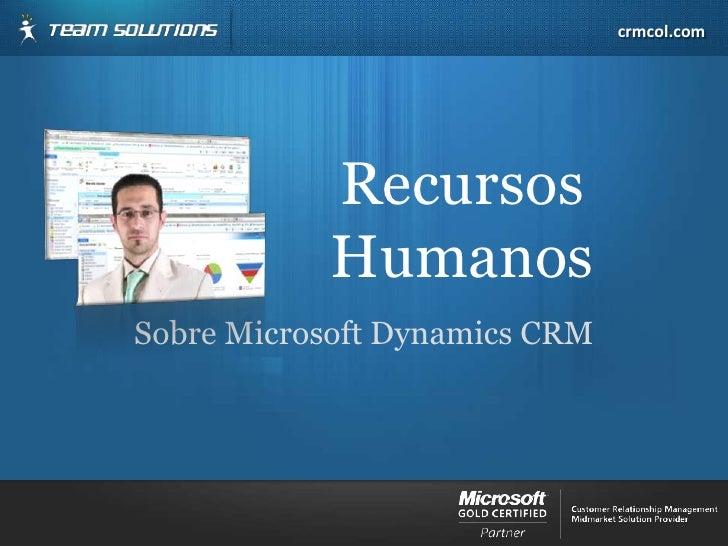 RecursosHumanos<br />Sobre Microsoft Dynamics CRM<br />