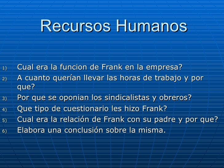 Recursos Humanos <ul><li>Cual era lafuncion de Frank en la empresa?  </li></ul><ul><li>A cuanto querían llevar las horas ...